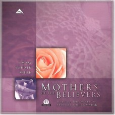 Mothers of the Believers - Lives of the Wives of Prophet