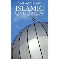 Islamic Civilisation - Its Foundational Belief and Principles