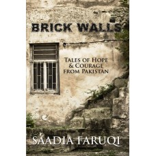 Brick Walls - Tales of Hope & Courage From Pakistan