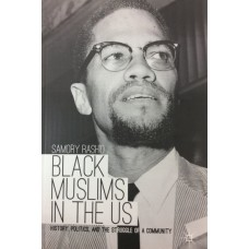 Black Muslims in the US : History , Politics and the struggle of a Community