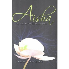 Aisha - The Wife, the Companion, the Scholar