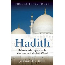 Hadith : Muhammad's Legacy in the Medieval and Modern World