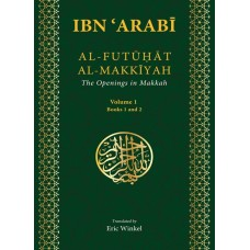 Al-Futuhat Al-Makkiyah: The Openings in Makkah By Ibn 'Arabi