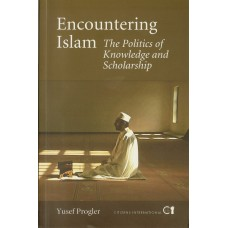 Encountering Islam: The Politics of Knowledge and Scholarship