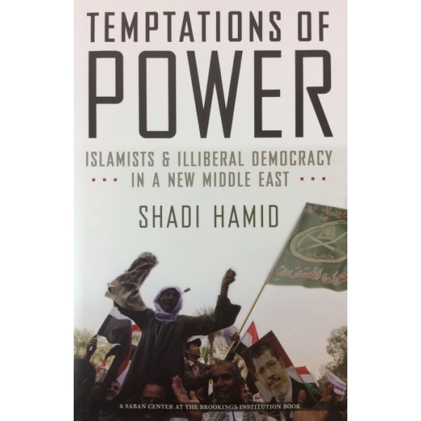 Temptation Of Power - Islamist & illiberal democracy in a new Middle East