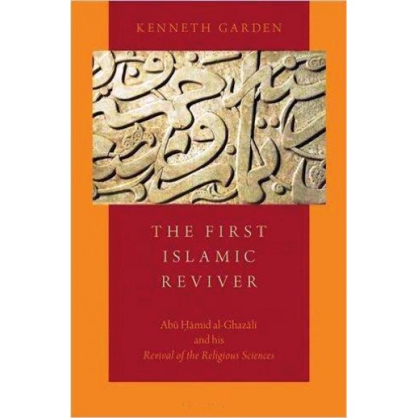 The First Islamic Reviver- Abu Hamid Al-Ghazali And His Revival Of The Religeous Sciences