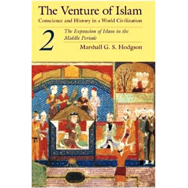 The Venture of Islam : Conscience and History in a World Civilization