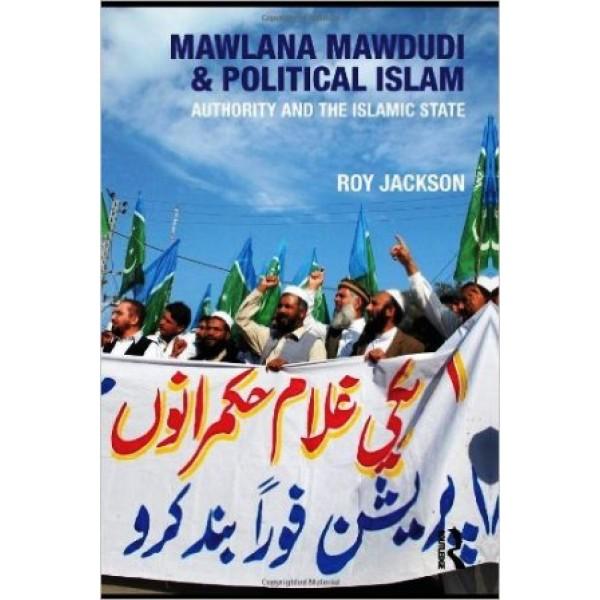 Mawlana Mawdudi & Political Islam : Authority and the Islamic State