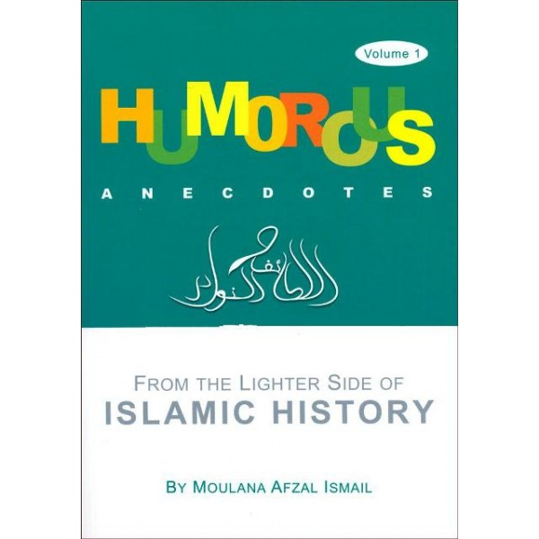 Humorous Anecdotes ; From the lighter side of Islamic History