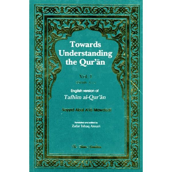 Tafhim al-Quran : Towards Understanding the Qur'an - Vol 1 (Surahs 1-3)