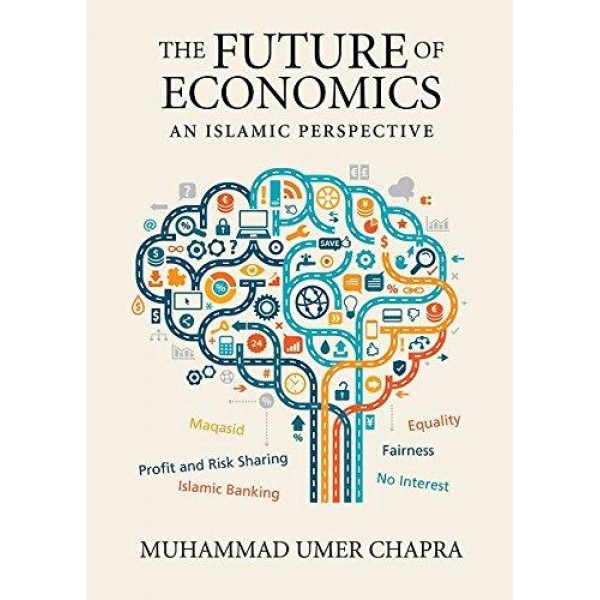 The Future of Economics: An Islamic Perspective [PB]