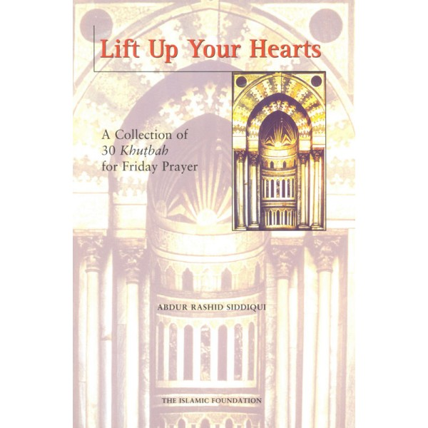 Lift Up Your Hearts: A Collection of 30 Khutbah for Friday Prayer Vol. 1