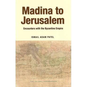 Madina to Jerusalem: Encounters with the Byzantine Empire