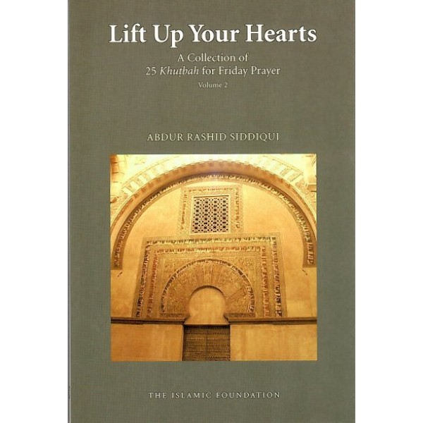 Lift Up Your Hearts: A Collection of 25 Khutbah for Friday Prayer Vol. 2