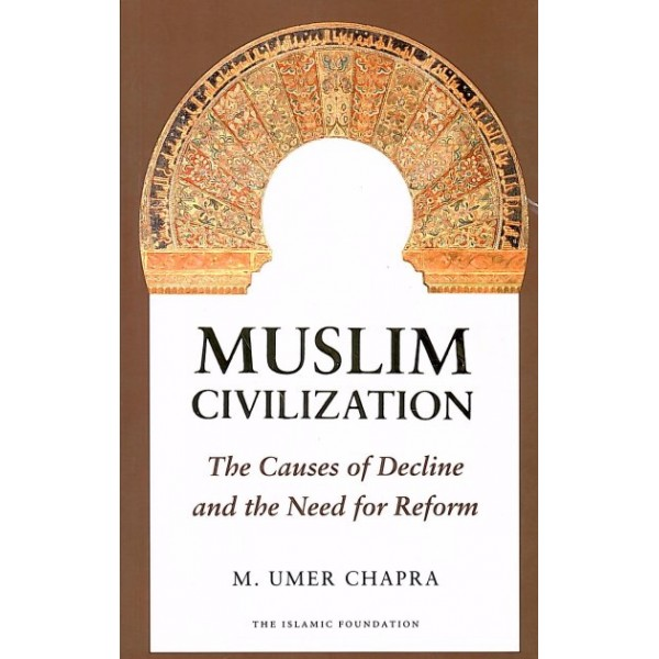 Muslim Civilisation: The Causes of Decline and the Need for Reform