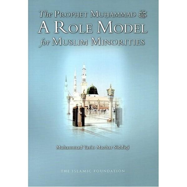 The Prophet Muhammad (pbuh) A Role Model for Muslim Minorities