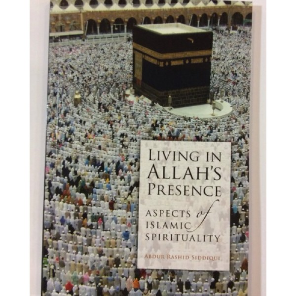 Living in Allah's Presence - Aspects of Islamic Spirituality