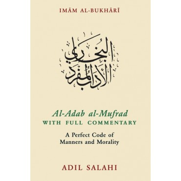Al-Adab Al-Mufrad: A Perfect Code of Manners and Morality