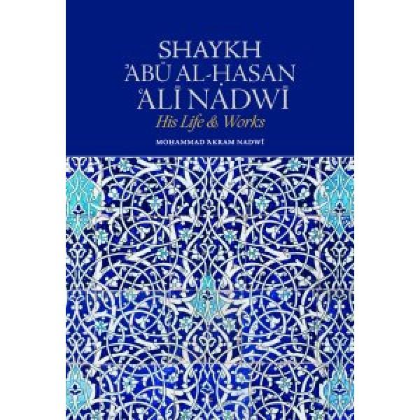 Shaykh Abu Al-Hasan Ali Nadwi - His life and works