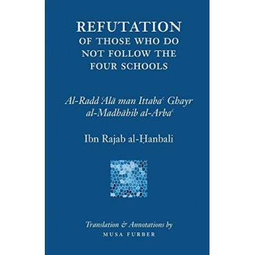 ISLAMOSAIC - Ibn Rajab's Refutation of Those Who Do Not Follow The Four Schools