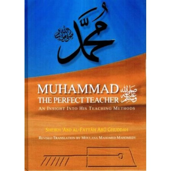 Muhammad the Perfect Teacher : An Insight into His Teaching Method