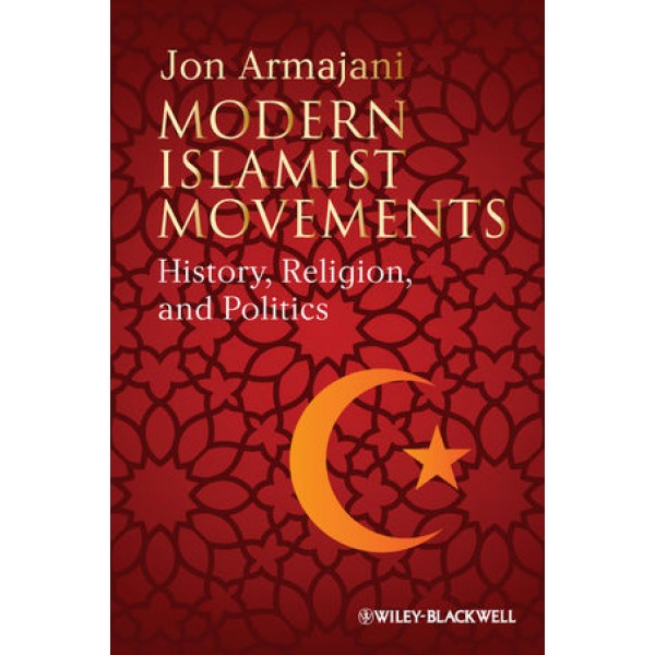 Modern Islamist Movement : History, Religion and Politics