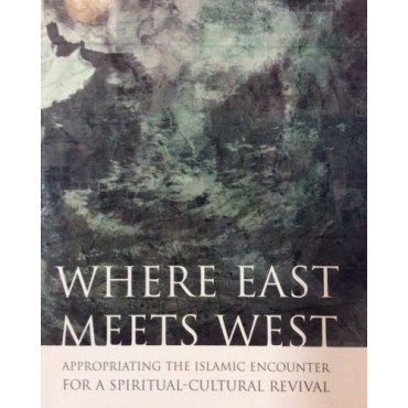 Where East Meets West : Appropriating the Islamic Encounter