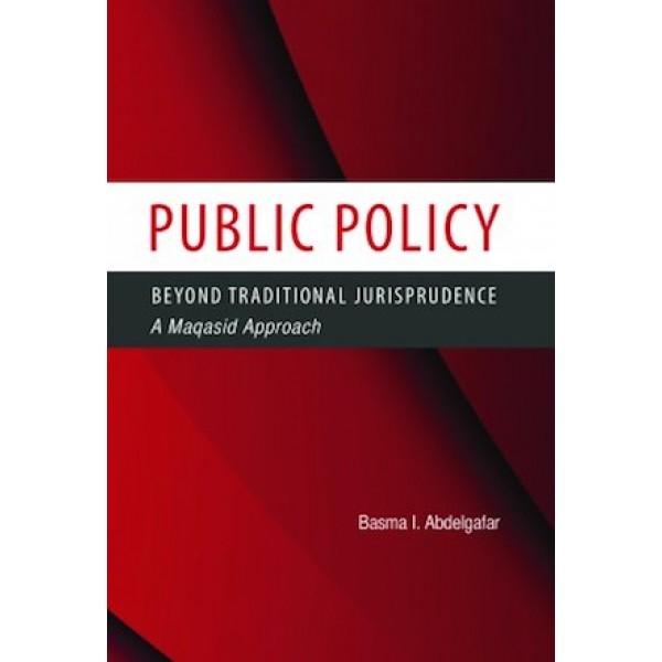 Public Policy Beyond Traditional Jurisprudence - A Maqasid approach