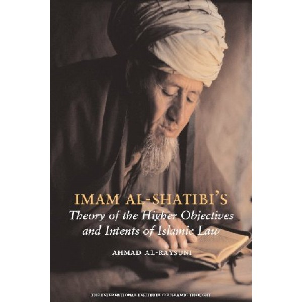 Imam Al Shatibis - Theory of Higher objectives and Intents of Islamic Law