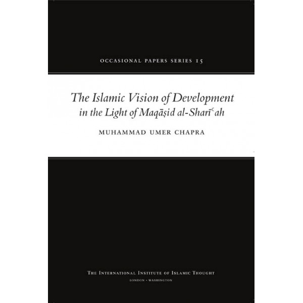 The Islamic Vision of Development in the Light of Maqasid Al-Shariah