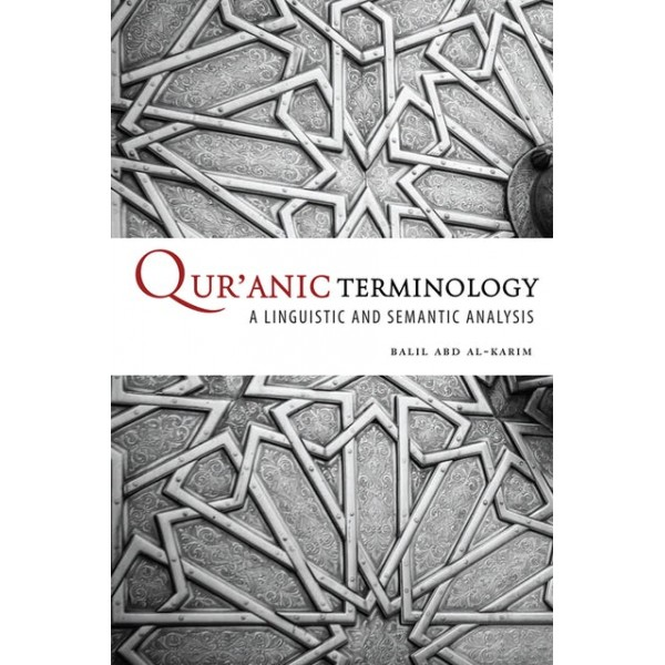 Qur'anic Terminology - A Linguistic and Semantic Analysis