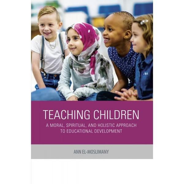 Teaching Children: A Moral, Spiritual, and Holistic Approach