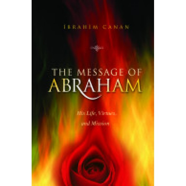 The Message of Abraham - His Life, Virtues and Mission