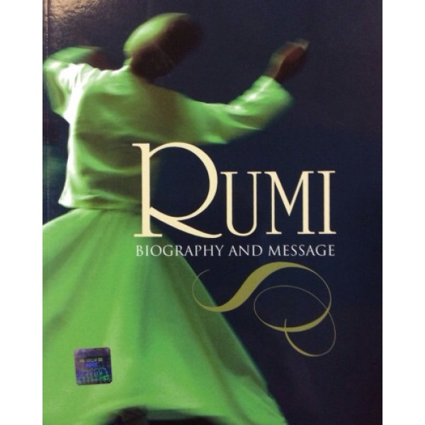 Rumi - Biography and Message