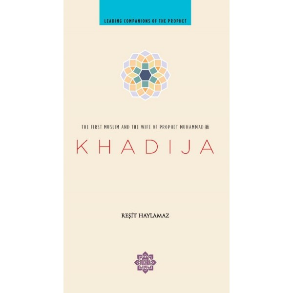 Khadija : The First Muslim and the wife of the Prophet Muhammad
