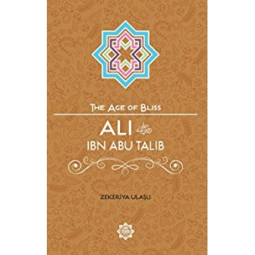 The Age of Bliss - Ali ibn Abi Talib