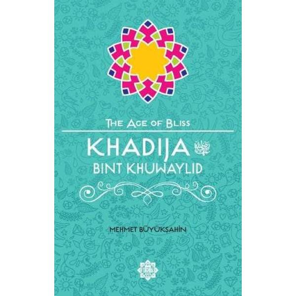 The Age of Bliss - Khadija Bint Khuwaylid