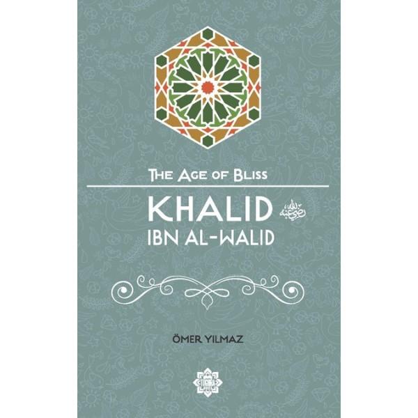 The Age of Bliss - Khalid ibn Al-Walid