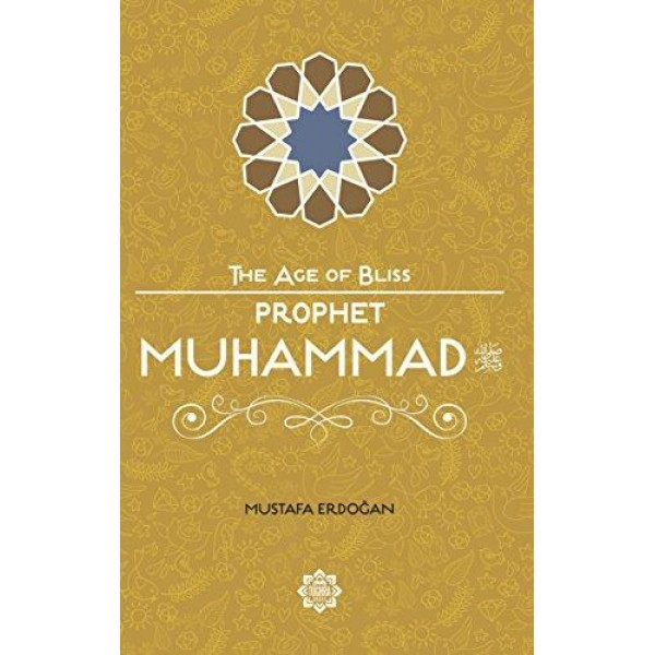 The Age of Bliss - Prophet Muhammad (SAW)