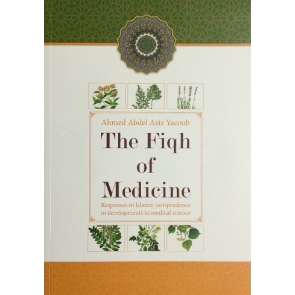 The Fiqh of Medicine : Responses in islamic Jurisprudence