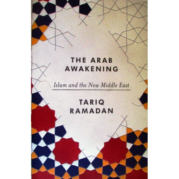 The Arab Awakening : Islam and the New Middle East