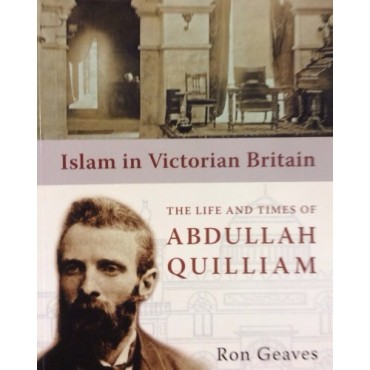 Islam in Victorian Britain. The Life and Times of Abdullah Quilliam