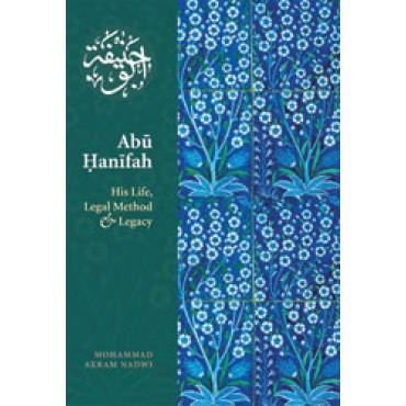 Abu Hanifah - His Life, Legal Method and Legacy