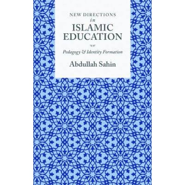 New Directions in Islamic Education - Pedagogy & Identify Formation