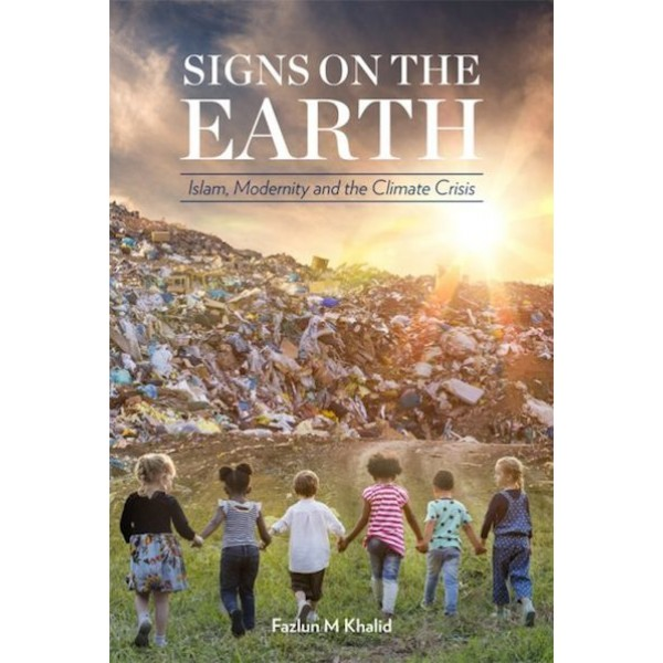 Signs on the Earth - Islam, Modernity and the Climate Crisis