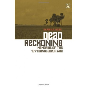 Dead Reckoning : Memories of the 1971 Bangladesh War