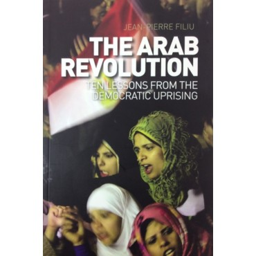 The Arab Revolution : Ten Lessons from the Democratic Uprising