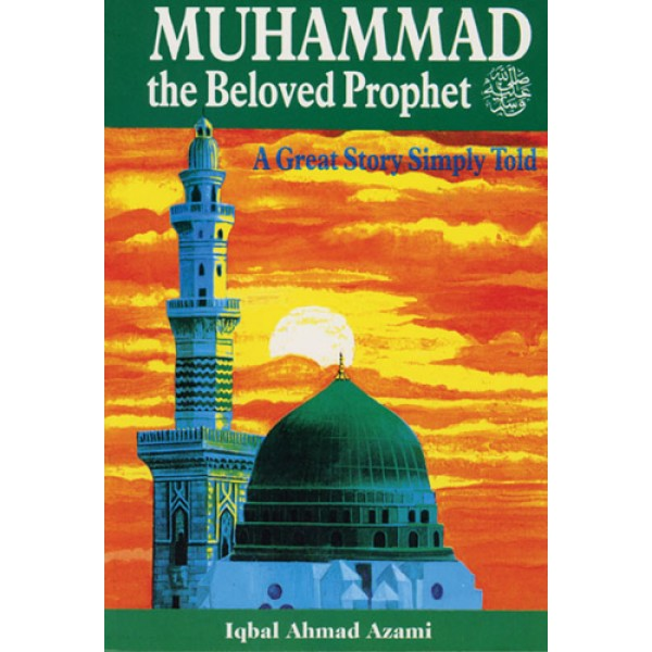 Muhammad the Beloved Prophet : A Great Story Simply Told (PB)