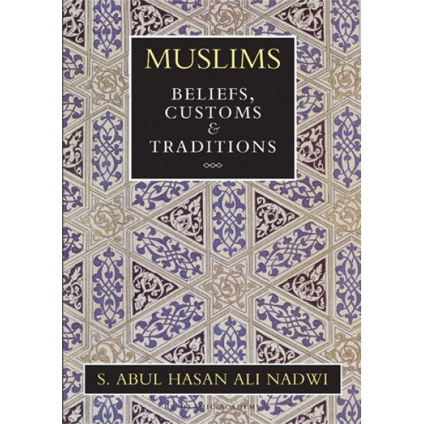 Muslims: Beliefs, Customs and Traditions