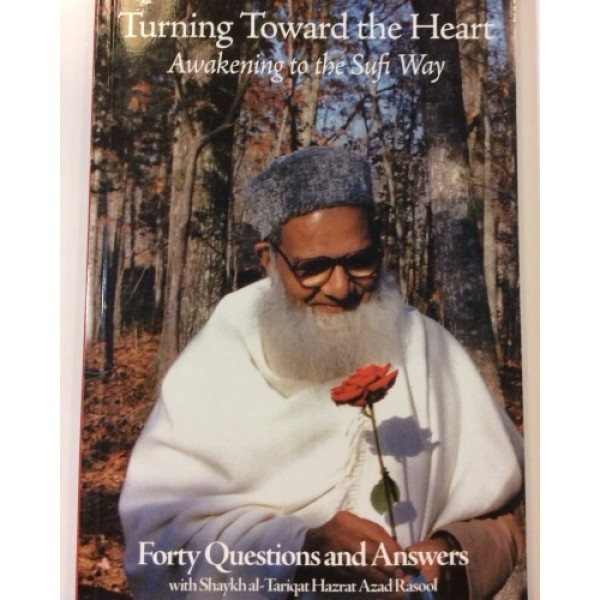 Turning Toward the Heart : Awakening to the Sufi way